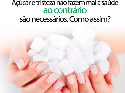 Açúcar e tristeza não fazem mal a saúde, ao contrário são necessários. Como assim?