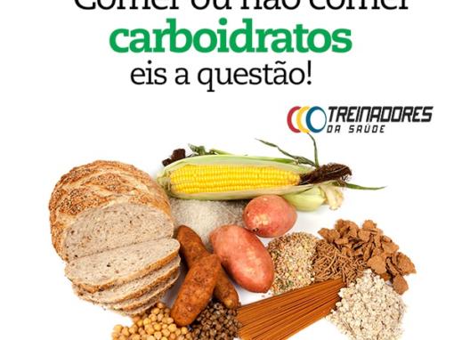 Comer ou não comer CARBOIDRATO, eis a questão!
